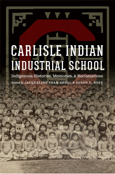 Cover of Carlisle Indian School: Indigenous Histories, Memories and Reclamations