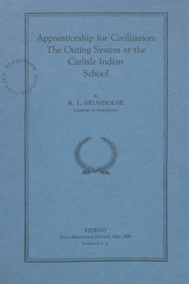 """Apprenticeship for Civilizations: The Outing System at the Carlisle Indian School,"""" by Robert Brunhouse"""